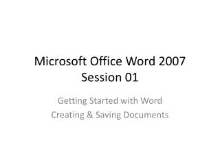 Microsoft Office Word 2007 Session 01