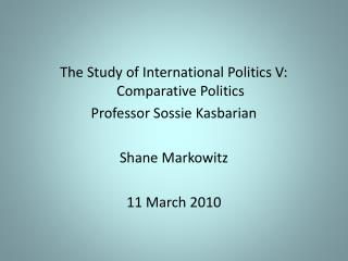 The Study of International Politics V: Comparative Politics Professor Sossie Kasbarian