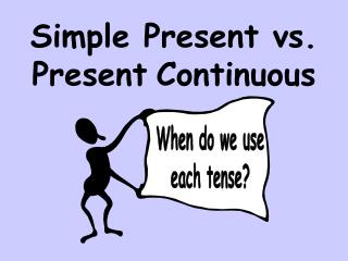 Simple Present vs. Present Continuous