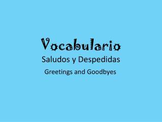 Vocabulario Saludos  y  Despedidas