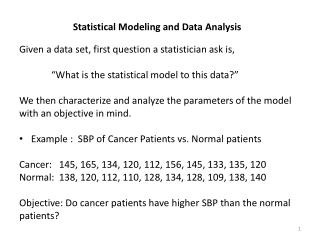 Statistical Modeling and Data Analysis Given a data set, first question a statistician ask is,