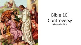 Bible 10:  Controversy