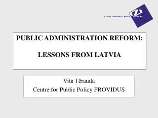 PUBLIC ADMINISTRATION REFORM:  LESSONS FROM LATVIA