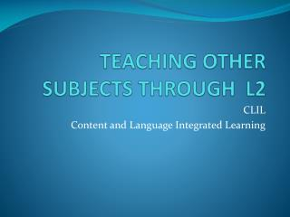 TEACHING OTHER SUBJECTS  THROUGH  L2