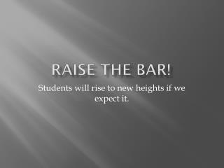 Raise the Bar!
