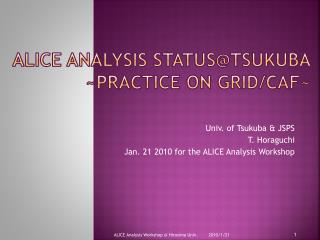 ALICE Analysis  Status@Tsukuba ~Practice on GRID/CAF~