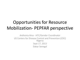 Opportunities for Resource Mobilization- PEPFAR perspective