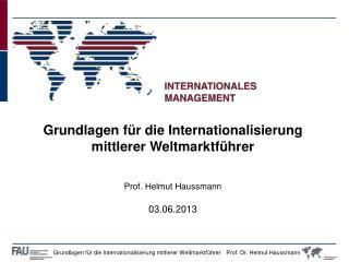 Grundlagen für die Internationalisierung mittlerer Weltmarktführer Prof. Helmut Haussmann