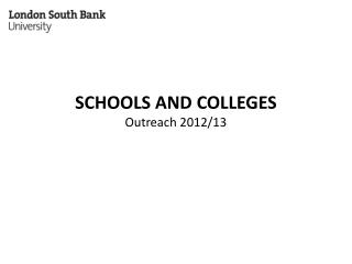SCHOOLS AND COLLEGES Outreach 2012/13