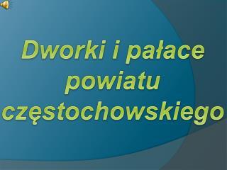 Dworki i pałace  powiatu  częstochowskiego