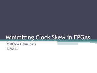 Minimizing Clock Skew in FPGAs
