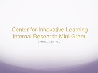 Center for Innovative Learning Internal Research Mini-Grant