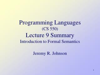 Programming Languages  (CS 550) Lecture  9 Summary I ntroduction to Formal Semantics
