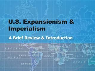U.S. Expansionism & Imperialism