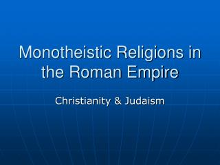 Monotheistic Religions in the Roman Empire