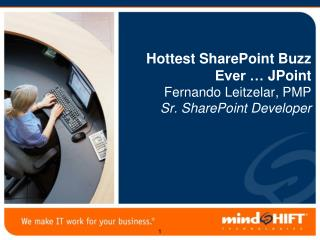 Hottest SharePoint Buzz Ever …  JPoint Fernando Leitzelar, PMP Sr. SharePoint Developer