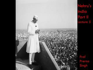 Nehru's  India Part II Lecture 5   Prof  Prerna   Singh