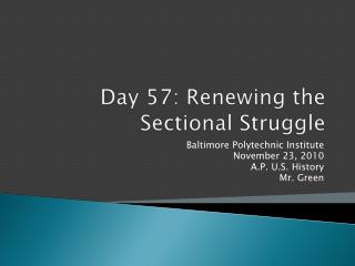 Day  57: Renewing the Sectional Struggle