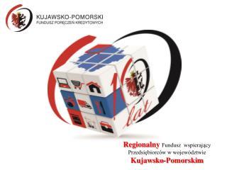Regionalny Fundusz  wspieraj?cy Przedsi?biorc�w w wojew�dztwie  Kujawsko-Pomorskim