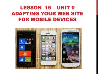 Lesson  15 – Unit 0 ADAPTING YOUR WEB SITE  FOR Mobile DEVICES