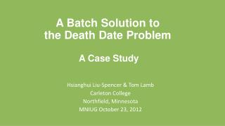 A Batch Solution to  the Death  Date  Problem A Case Study