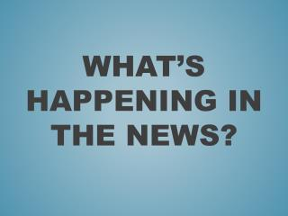 What's happening in the news?