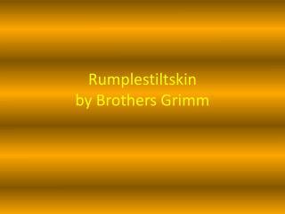 Rumplestiltskin by Brothers Grimm