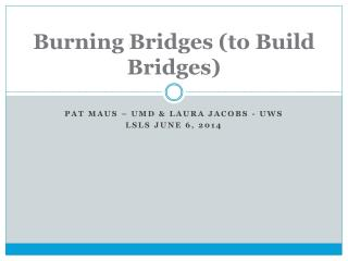 Burning Bridges (to Build Bridges)
