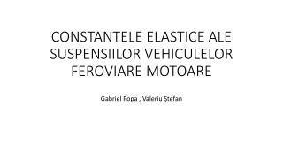 CONSTANTELE ELASTICE ALE SUSPENSIILOR VEHICULELOR FEROVIARE MOTOARE