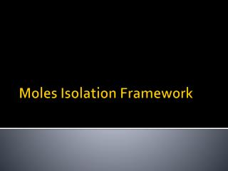 Moles Isolation Framework