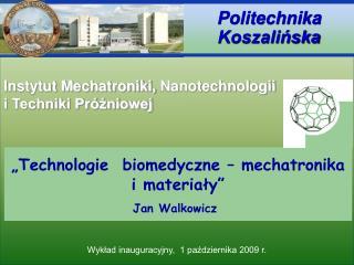 """""""Technologie  biomedyczne – mechatronika  i materiały"""" Jan Walkowicz"""