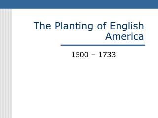 Th e Plantin g of English America