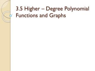 3.5 Higher – Degree Polynomial Functions and Graphs