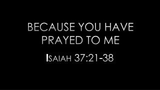 Because you have prayed to me