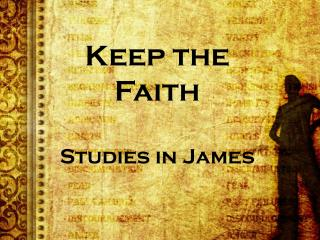Keep the Faith Studies in James