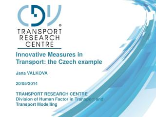 Innovative Measures in Transport: the Czech example Jana VALKOVA 20/05/2014