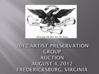 2012 Artist Preservation Group Auction August 4, 2012 Fredericksburg, Virginia