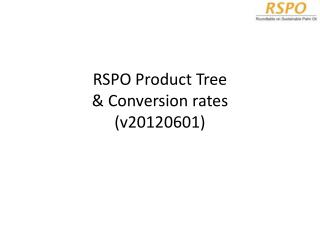 RSPO Product Tree & Conversion rates (v20120601)
