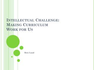 Intellectual Challenge: Making Curriculum  Work for Us
