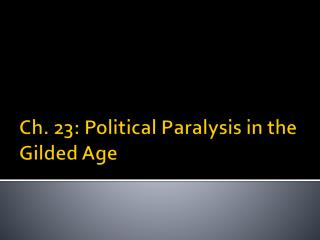 Ch. 23: Political Paralysis in the Gilded Age
