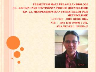 PRESENTASI MATA PELAJARAN BIOLOGI SK. : 2.MEMAHAMI PENTINGNYA PROSES METABOLISME