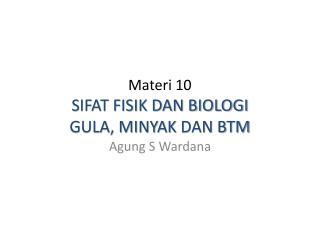 Materi 10 SIFAT FISIK DAN BIOLOGI GULA, MINYAK  DAN  BTM