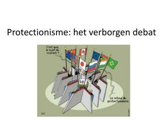 Protectionisme : het  verborgen debat