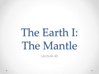 The Earth I: The Mantle
