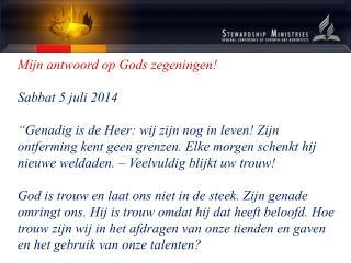Mijn antwoord op Gods zegeningen ! Sabbat 5 juli 2014