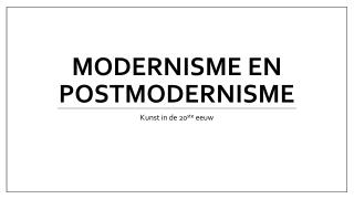 Modernisme  en  Postmodernisme