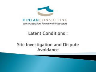 Latent  Conditions :  Site Investigation and Dispute Avoidance