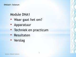 Module  DNA1 Waar gaat het om? Apparatuur Techniek en practicum Resultaten Verslag