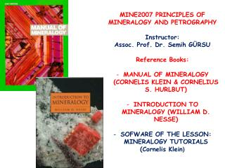 MINE2007 PRINCIPLES OF MINERALOGY AND PETROGRAPHY Instructor :  Assoc . Prof. Dr. Semih G�RSU