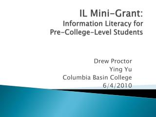 IL Mini- G rant: Information Literacy for  Pre-College-Level Students